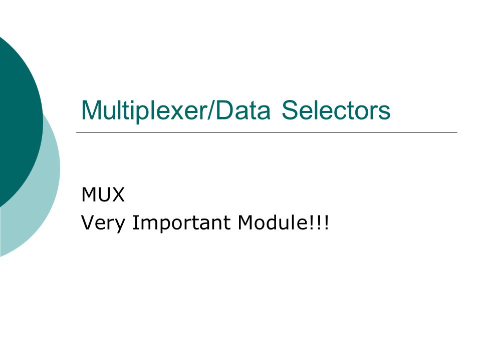Multiplexer/Data Selectors MUX Very Important Module!!!