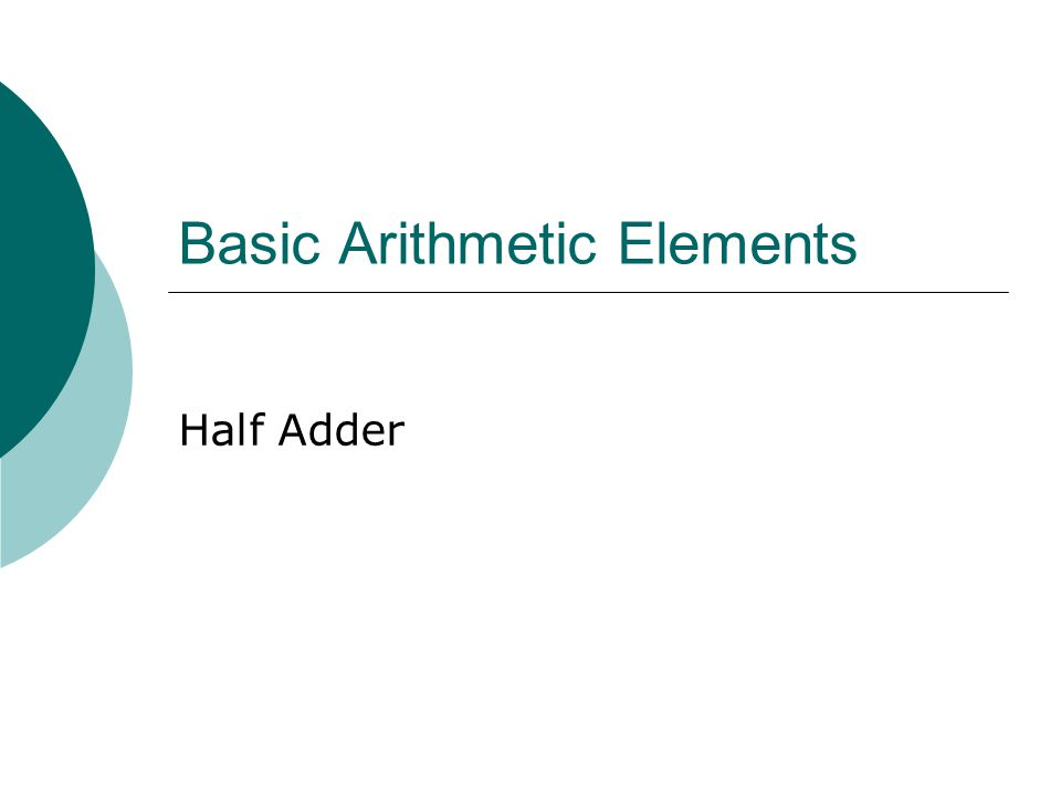 Basic Arithmetic Elements Half Adder