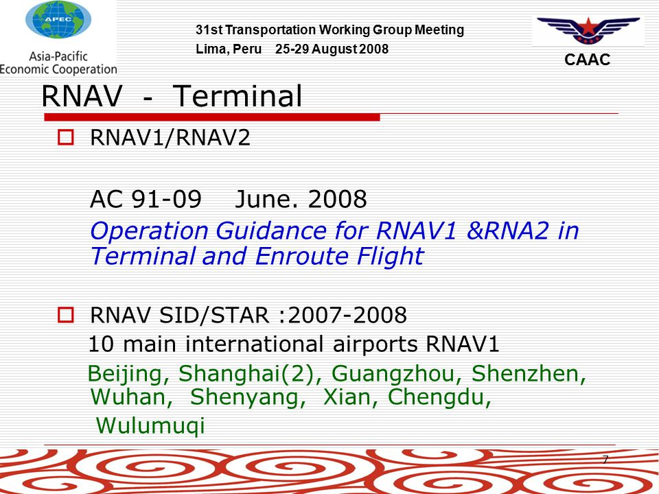 31st Transportation Working Group Meeting Lima, Peru 25-29 August 2008 CAAC 7 RNAV - Terminal  RNAV1/RNAV2 AC 91-09 June.