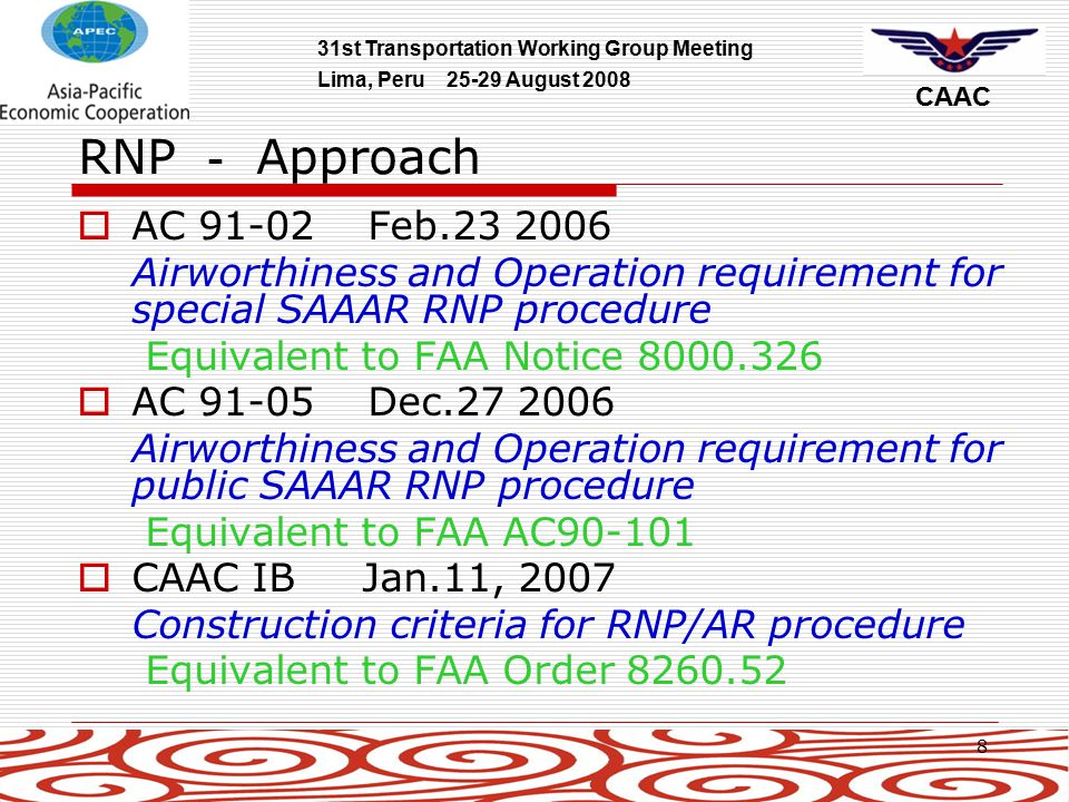 31st Transportation Working Group Meeting Lima, Peru 25-29 August 2008 CAAC 19 RNP equipage Retrofit  Project supported by CAAC  Focused on B737NG and A320 family  GPS Retrofit is also a part