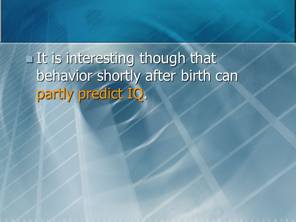 It is interesting though that behavior shortly after birth can partly predict IQ. It is interesting though that behavior shortly after birth can partl