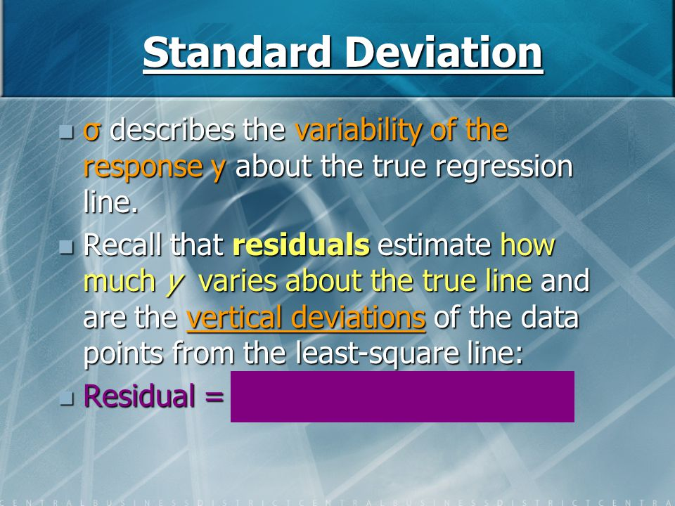 Standard Deviation σ describes the variability of the response y about the true regression line. σ describes the variability of the response y about t