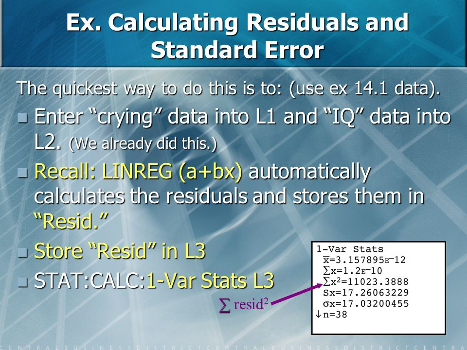 """Ex. Calculating Residuals and Standard Error The quickest way to do this is to: (use ex 14.1 data). Enter """"crying"""" data into L1 and """"IQ"""" data into L2."""