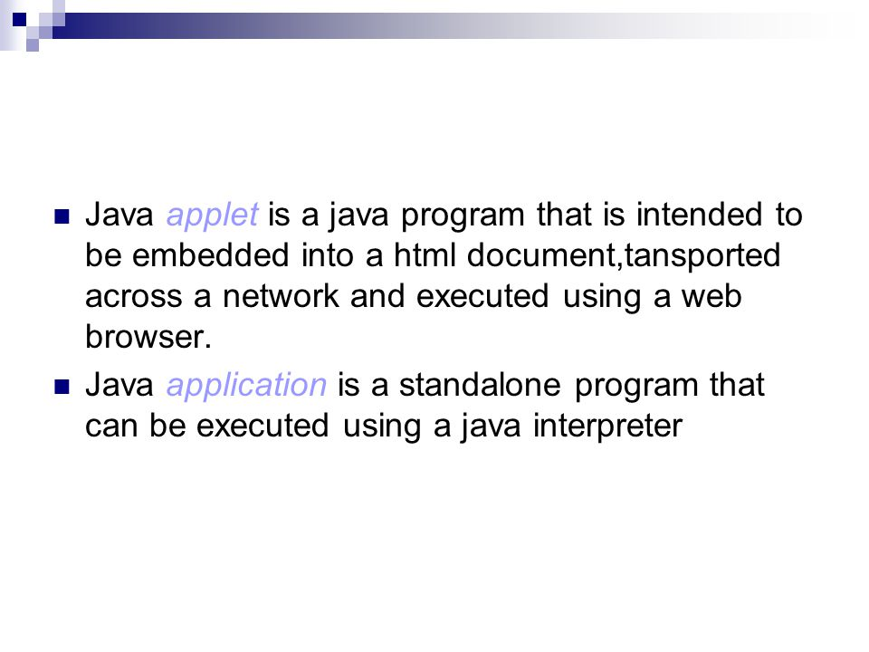 Java applet is a java program that is intended to be embedded into a html document,tansported across a network and executed using a web browser. Java