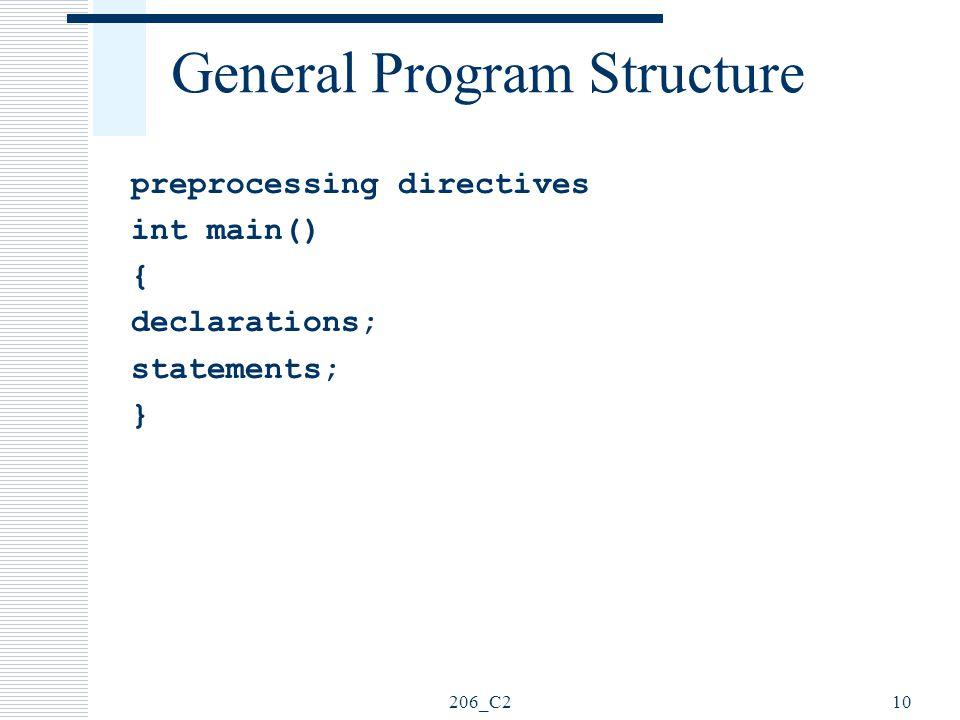206_C210 General Program Structure preprocessing directives int main() { declarations; statements; }