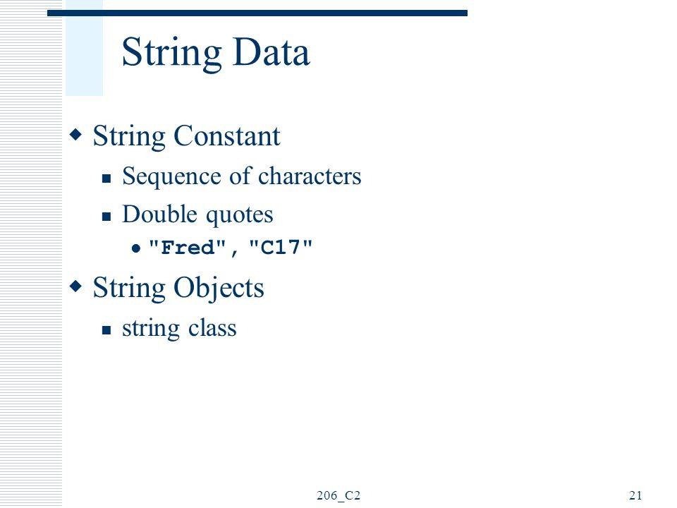 206_C221 String Data  String Constant Sequence of characters Double quotes