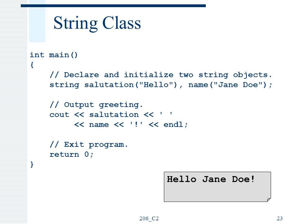 206_C223 String Class int main() { // Declare and initialize two string objects. string salutation(