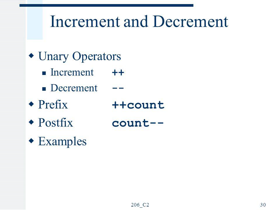 206_C230 Increment and Decrement  Unary Operators Increment ++ Decrement --  Prefix ++count  Postfix count--  Examples