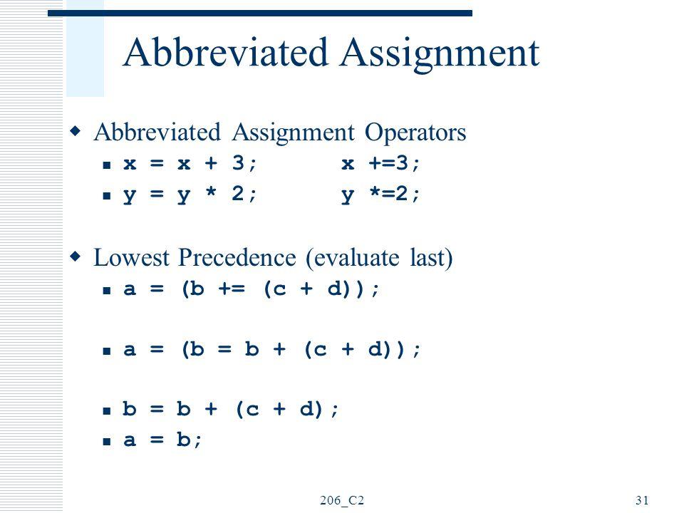 206_C231 Abbreviated Assignment  Abbreviated Assignment Operators x = x + 3;x +=3; y = y * 2;y *=2;  Lowest Precedence (evaluate last) a = (b += (c