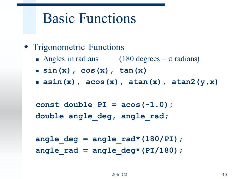 206_C240 Basic Functions  Trigonometric Functions Angles in radians(180 degrees = π radians) sin(x), cos(x), tan(x) asin(x), acos(x), atan(x), atan2(