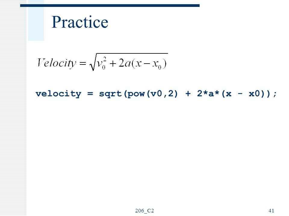 206_C241 Practice velocity = sqrt(pow(v0,2) + 2*a*(x - x0));