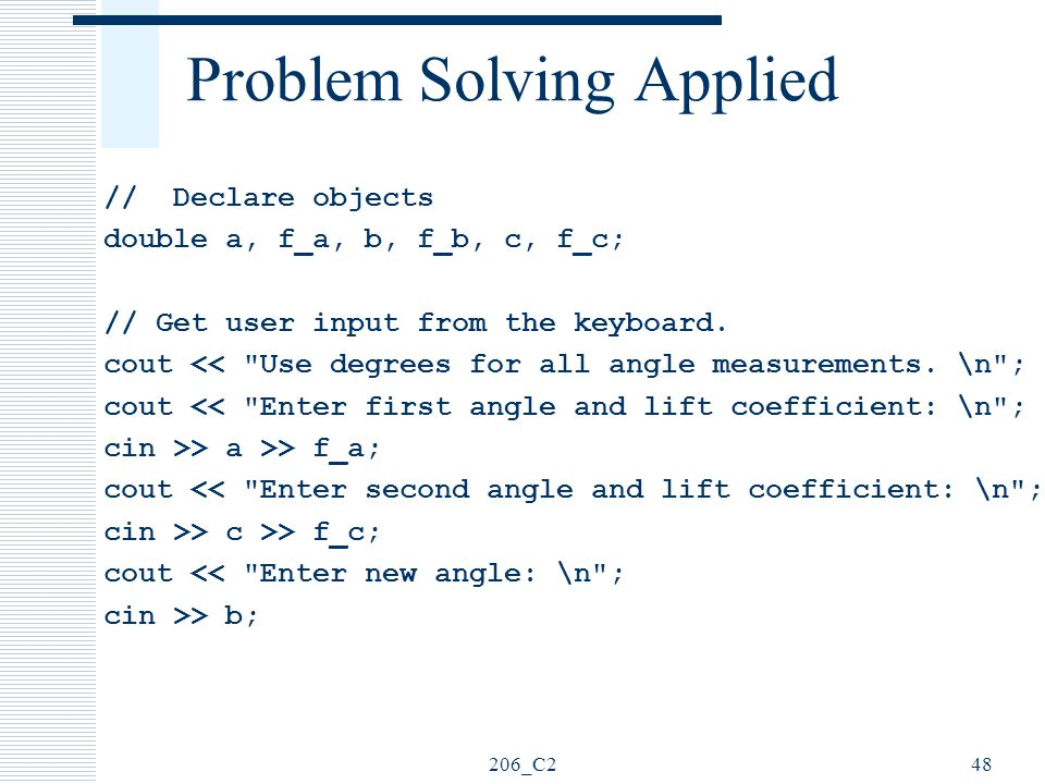 206_C248 Problem Solving Applied // Declare objects double a, f_a, b, f_b, c, f_c; // Get user input from the keyboard. cout <<