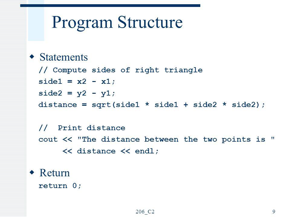 206_C240 Basic Functions  Trigonometric Functions Angles in radians(180 degrees = π radians) sin(x), cos(x), tan(x) asin(x), acos(x), atan(x), atan2(y,x) const double PI = acos(-1.0); double angle_deg, angle_rad; angle_deg = angle_rad*(180/PI); angle_rad = angle_deg*(PI/180);