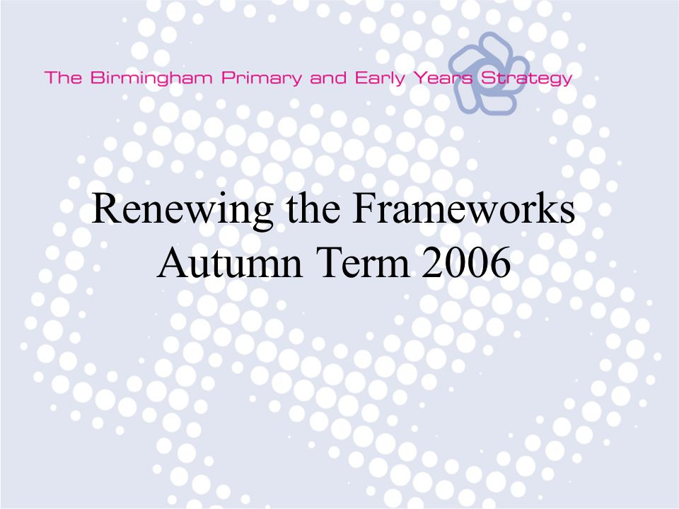 Renewing the Frameworks Autumn Term 2006