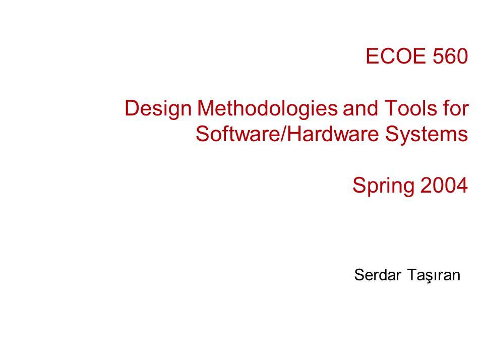 ECOE 560 Design Methodologies and Tools for Software/Hardware Systems Spring 2004 Serdar Taşıran