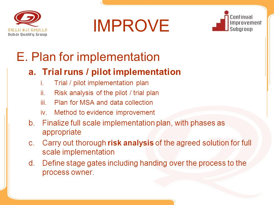 IMPROVE E. Plan for implementation a.Trial runs / pilot implementation i.Trial / pilot implementation plan ii.Risk analysis of the pilot / trial plan