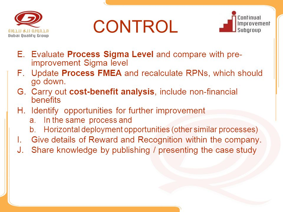 CONTROL E.Evaluate Process Sigma Level and compare with pre- improvement Sigma level F.Update Process FMEA and recalculate RPNs, which should go down.