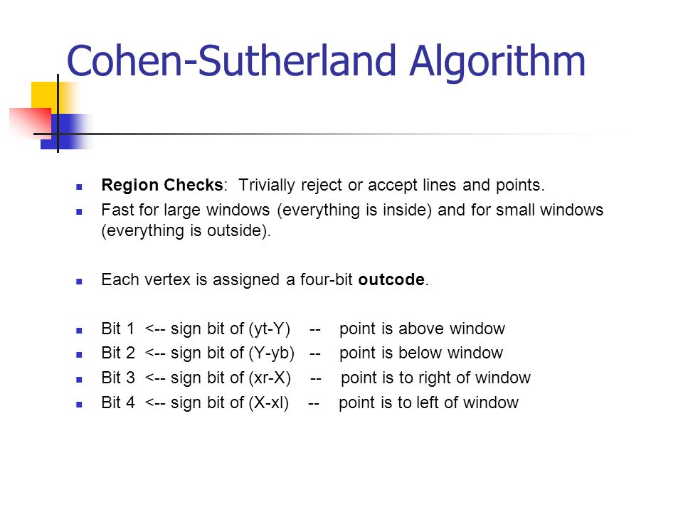 Cohen-Sutherland Algorithm Region Checks: Trivially reject or accept lines and points.