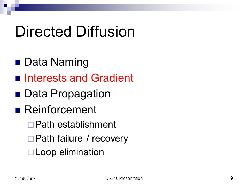 CS240 Presentation20 02/08/2005 Delay flooding Diffusion Multicast DD finds least delay paths - Floof]ding incurs latency due to high MAC contention, colission