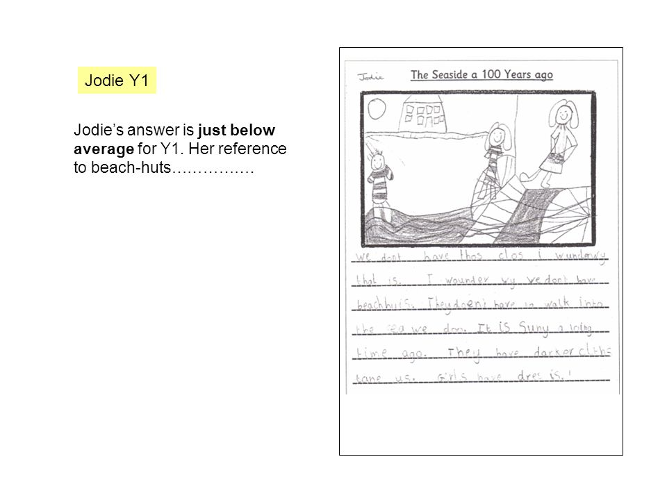 Jodie's answer is just below average for Y1. Her reference to beach-huts……………. Jodie Y1