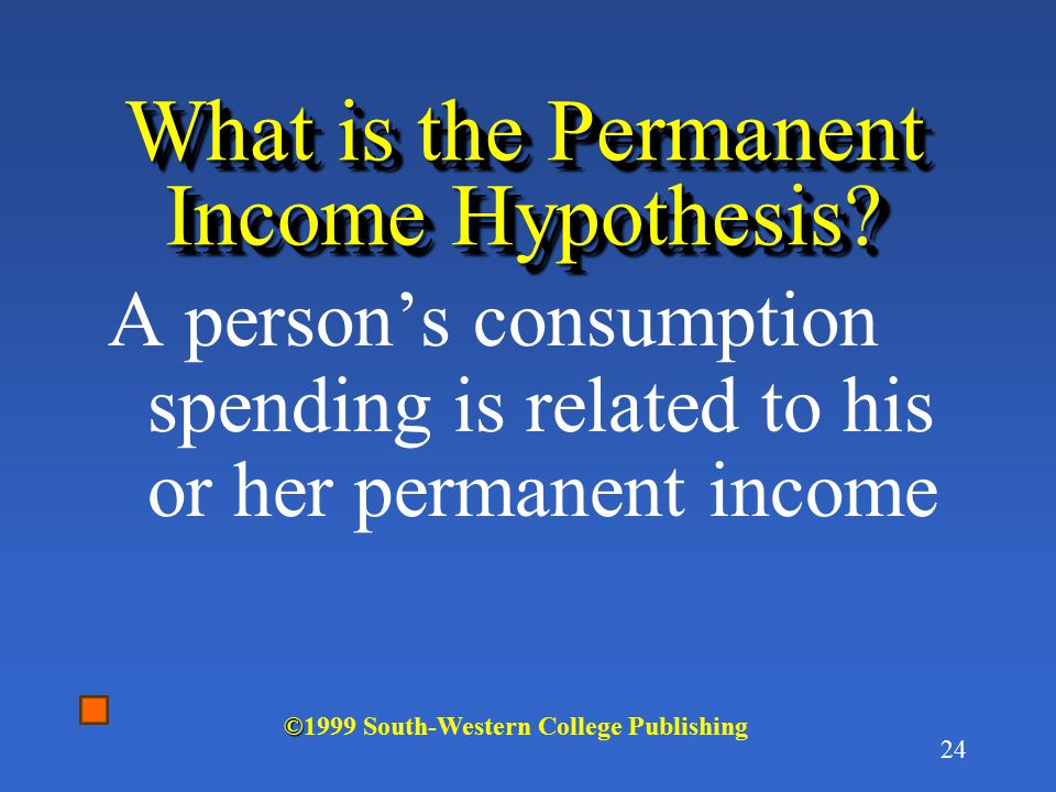 23 What is Duesenberry's Relative Income Hypothesis? People consume according to their relative position in society, consistent with the idea that the