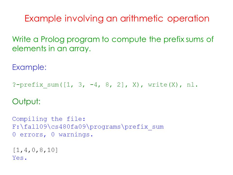 Example involving an arithmetic operation Write a Prolog program to compute the prefix sums of elements in an array.