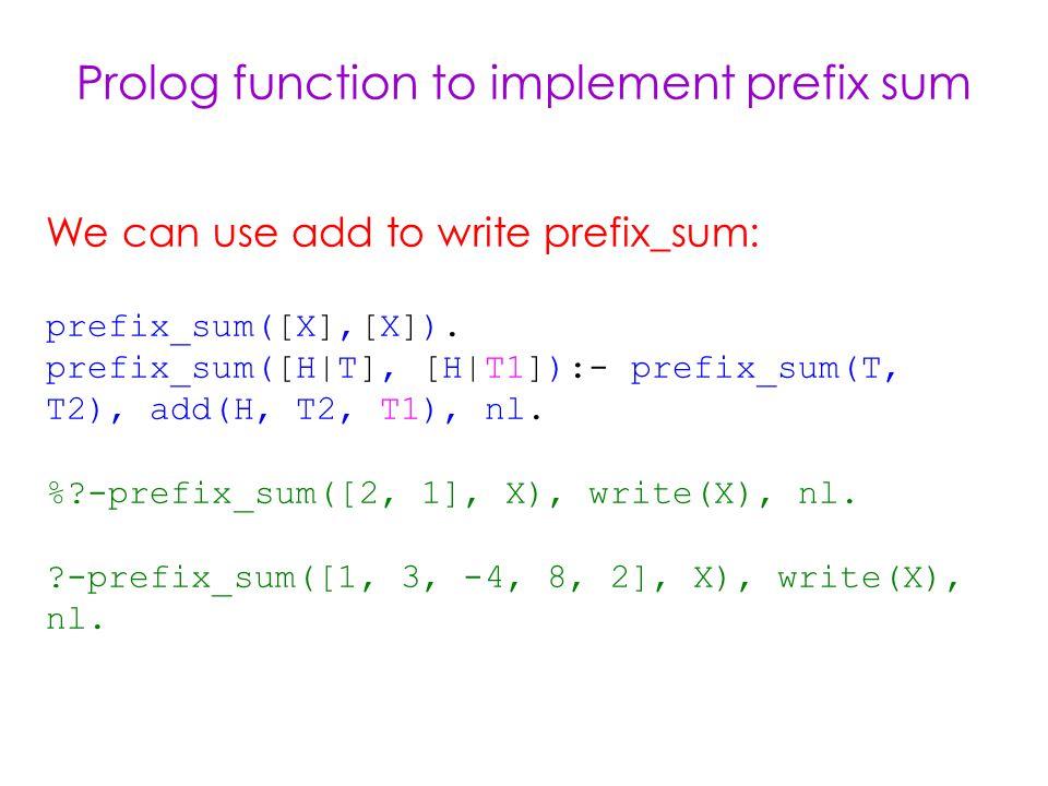 Prolog function to implement prefix sum We can use add to write prefix_sum: prefix_sum([X],[X]).
