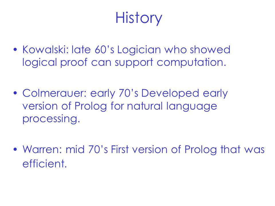 History Kowalski: late 60's Logician who showed logical proof can support computation.