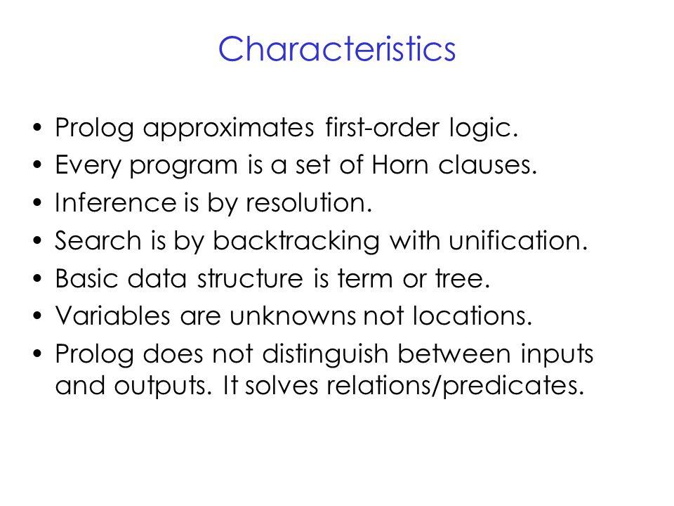 Characteristics Prolog approximates first-order logic.
