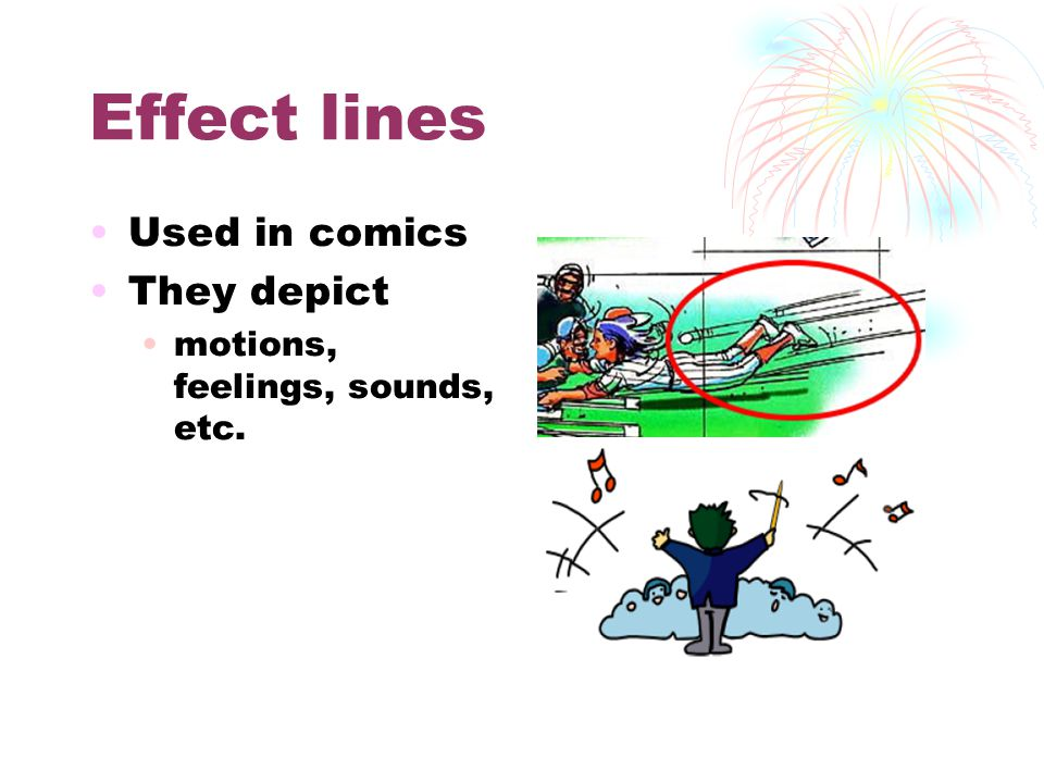 Effect lines Used in comics They depict motions, feelings, sounds, etc.