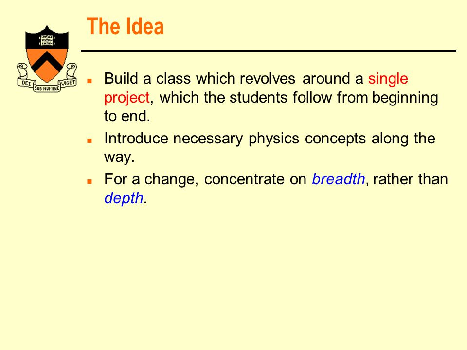 The Idea n Build a class which revolves around a single project, which the students follow from beginning to end.