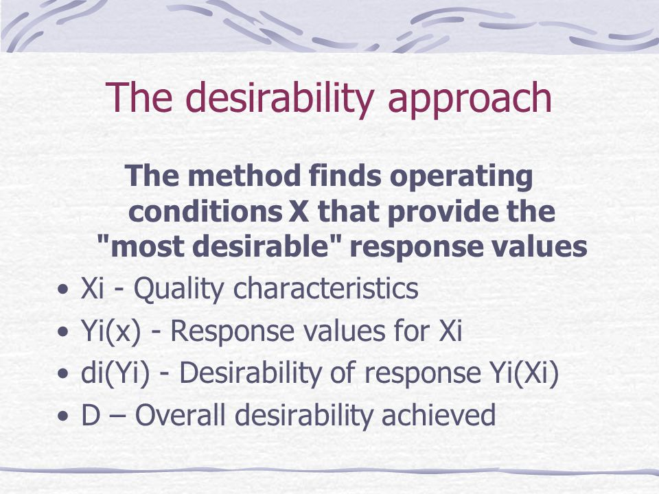 The desirability approach The method finds operating conditions X that provide the