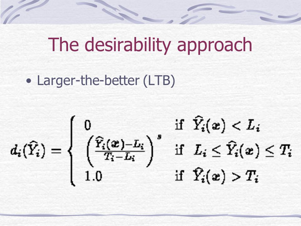 The desirability approach Larger-the-better (LTB)