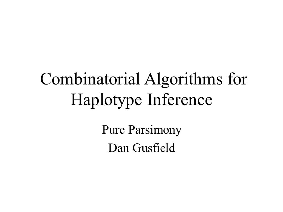 Combinatorial Algorithms for Haplotype Inference Pure Parsimony Dan Gusfield