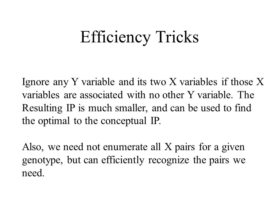 Efficiency Tricks Ignore any Y variable and its two X variables if those X variables are associated with no other Y variable.