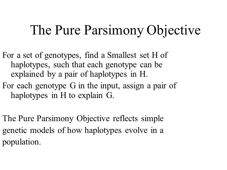 The Pure Parsimony Objective For a set of genotypes, find a Smallest set H of haplotypes, such that each genotype can be explained by a pair of haplotypes in H.