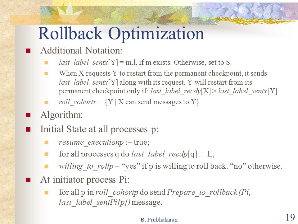 B. Prabhakaran 19 Rollback Optimization Additional Notation: last_label_sentx[Y] = m.l, if m exists. Otherwise, set to S. When X requests Y to restart