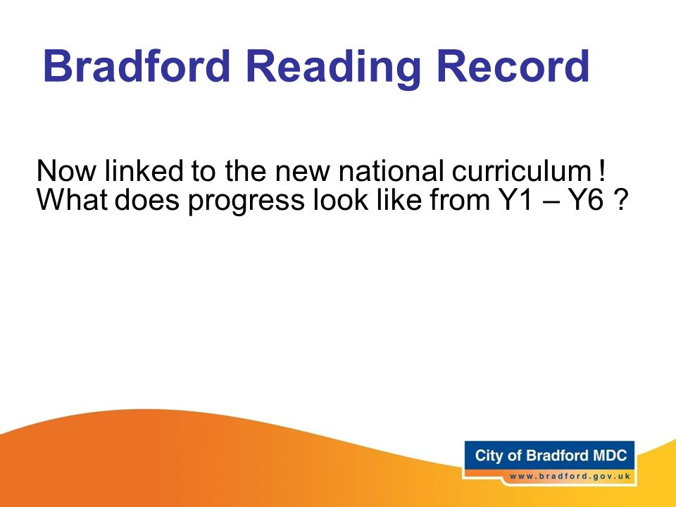 Bradford Reading Record Now linked to the new national curriculum .