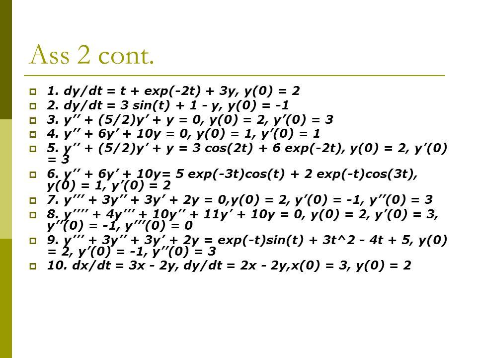 Ass 2 cont. 1. dy/dt = t + exp(-2t) + 3y, y(0) = 2  2.