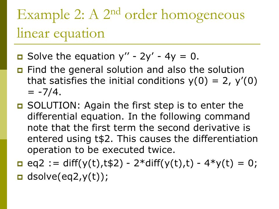 Example 2: A 2 nd order homogeneous linear equation  Solve the equation y'' - 2y' - 4y = 0.
