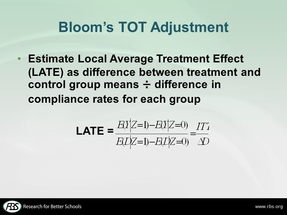 Bloom's TOT Adjustment Estimate Local Average Treatment Effect (LATE) as difference between treatment and control group means ÷ difference in compliance rates for each group LATE =