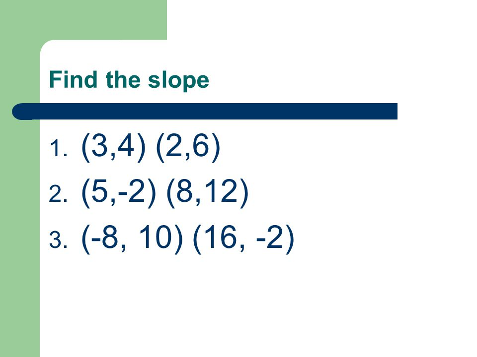 Slope intercept form Y = mX + b Slope Y- intercept