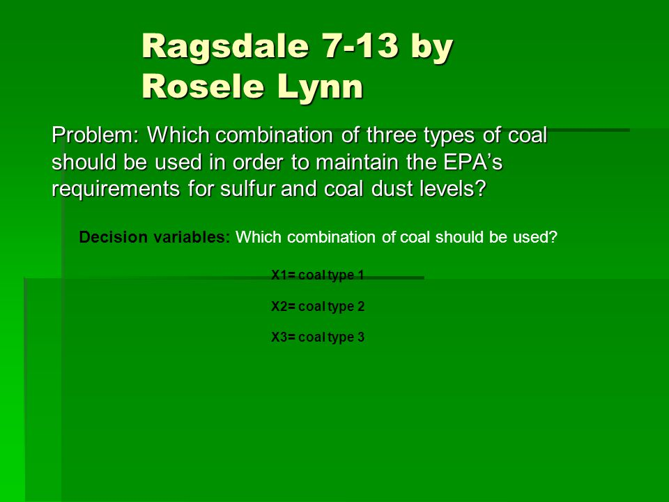 Ragsdale 7-13 by Rosele Lynn Problem: Which combination of three types of coal should be used in order to maintain the EPA's requirements for sulfur and coal dust levels.
