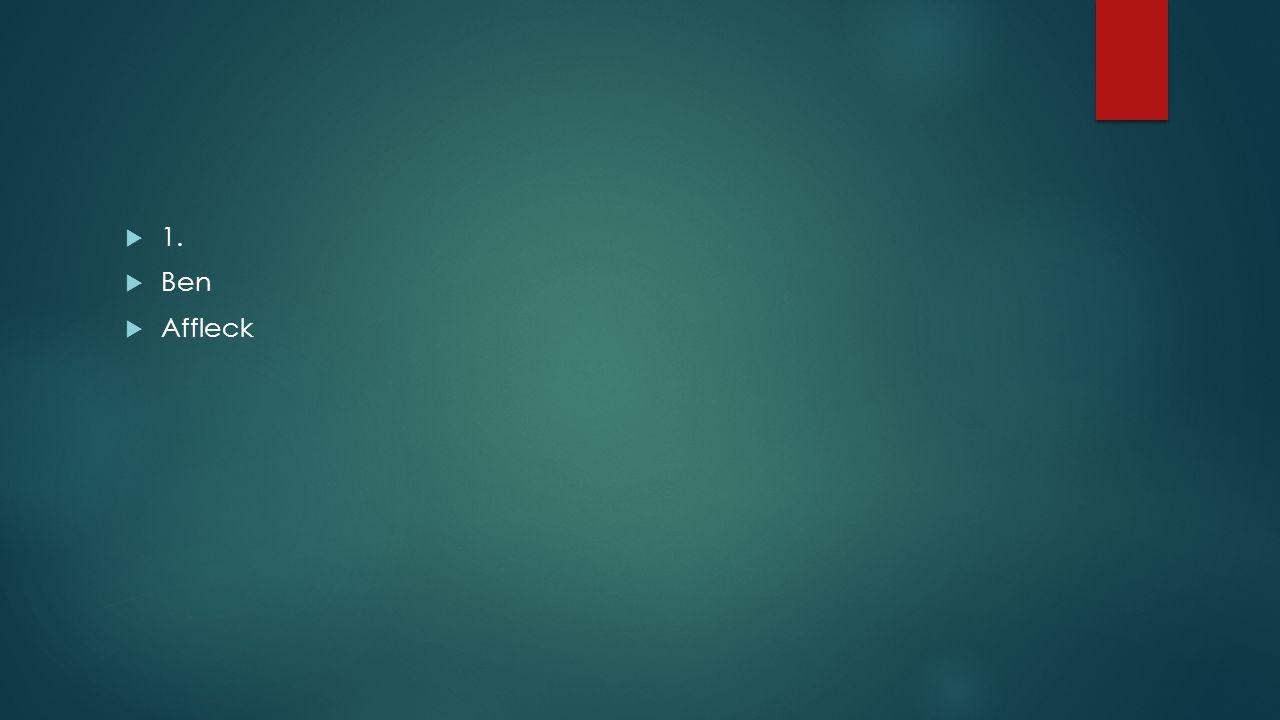  1.  Ben  Affleck