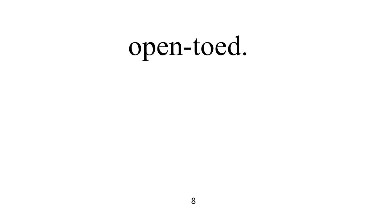 open-toed. 8