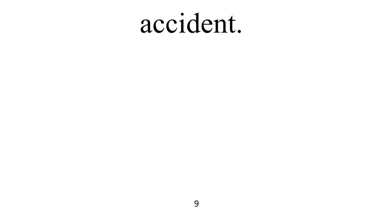accident. 9