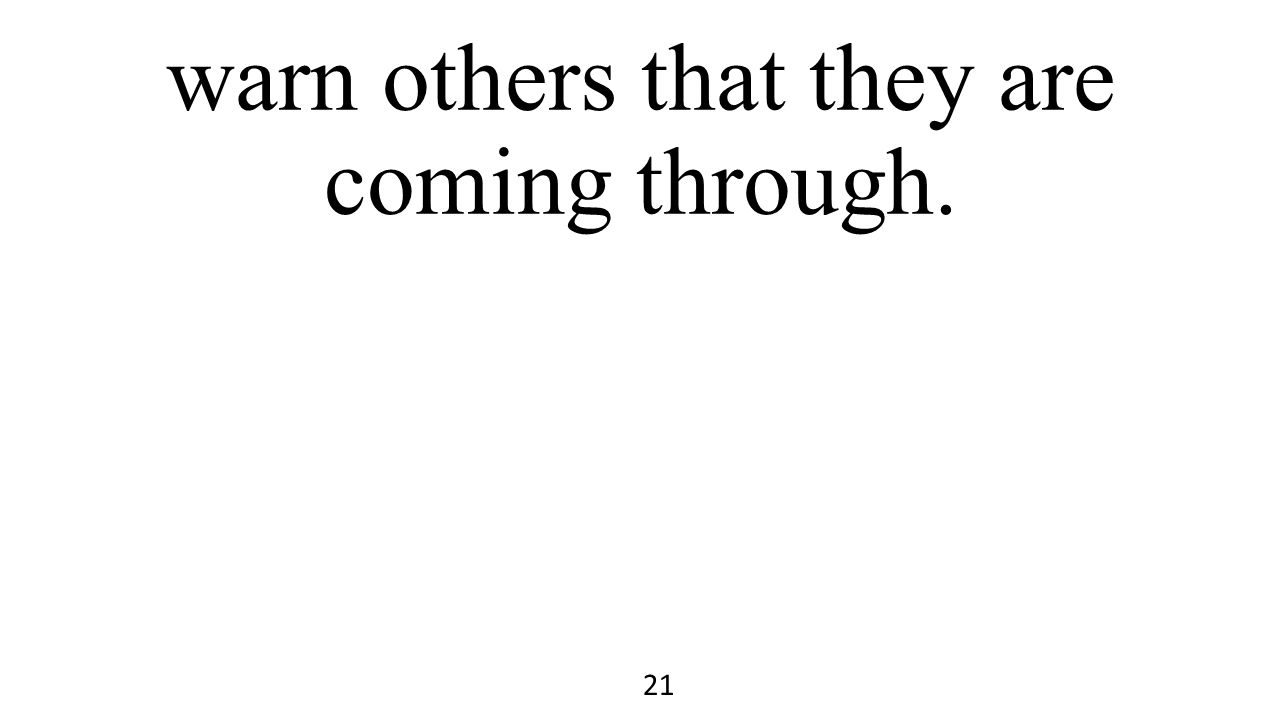 warn others that they are coming through. 21