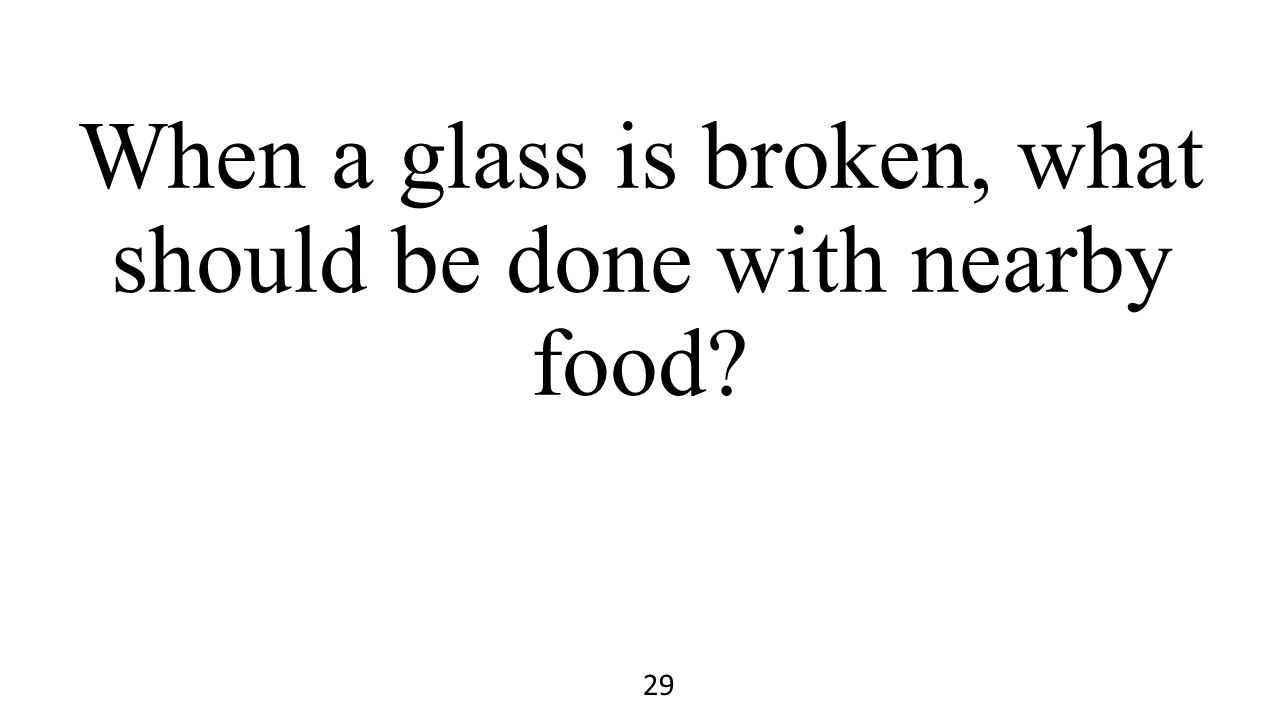 When a glass is broken, what should be done with nearby food? 29