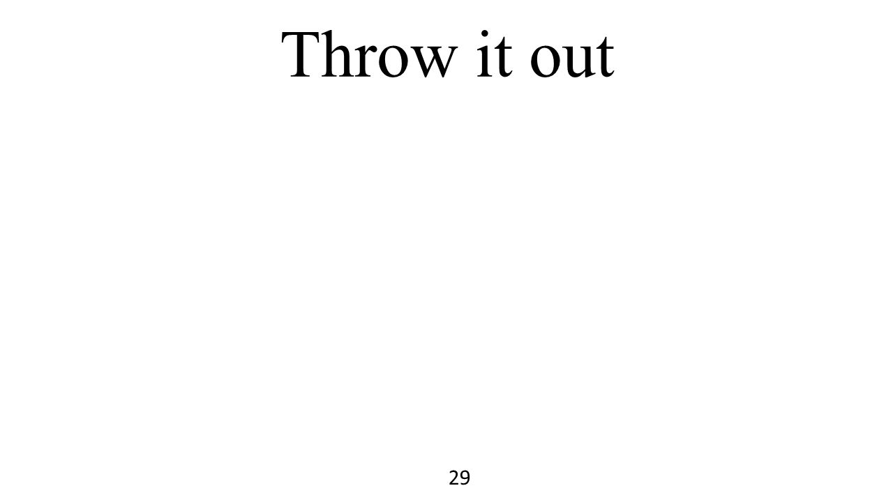 Throw it out 29