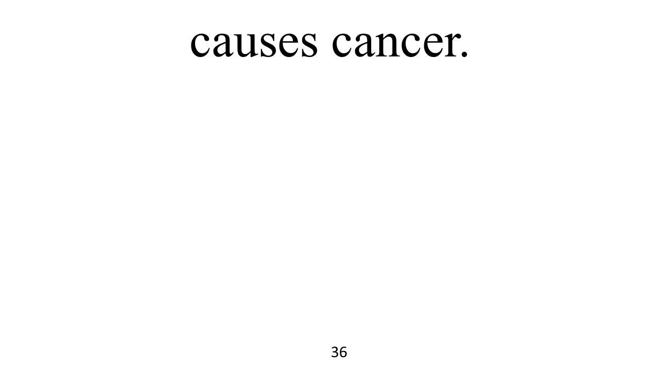 causes cancer. 36